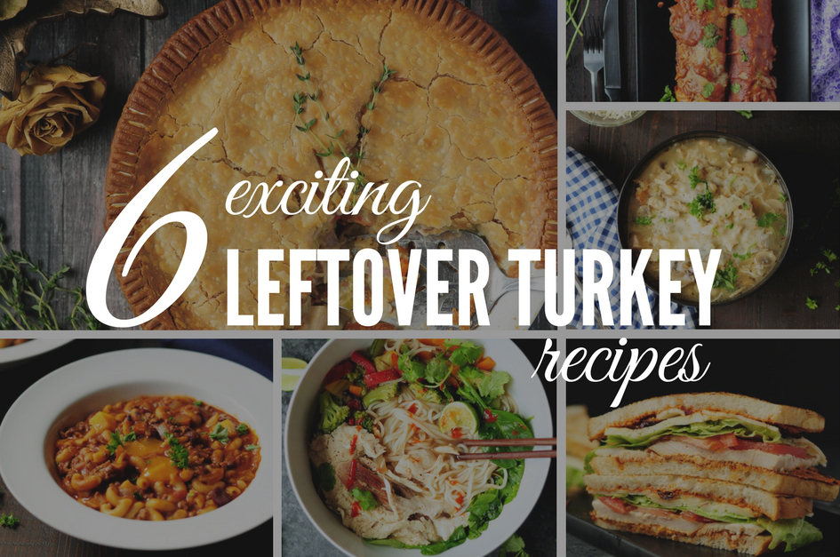 6 exciting leftover turkey recipes