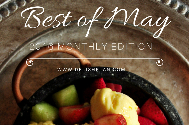 Best of May - DelishPlan 2016 monthly edition features our best recipes, obsessions and what we've been working on for the month of May.