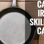 Cast Iron Skillet Care 101