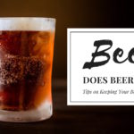 Does Beer Go Bad? Tips on Keeping Your Beer Fresh and Crisp