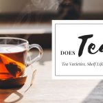 Does Tea Expire? Tea Varieties, Shelf Life, and Storage Tips