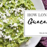 How Long Does Guacamole Last? Tips for Improving Its Shelf Life