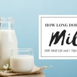 How Long Does Milk Last? Milk Shelf Life and 7 Tips to Proper Handling