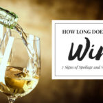 How Long Does Wine Last? 7 Signs of Spoilage and Wine Storage Tips