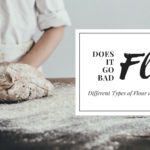 Does Flour Go Bad? Different Types of Flour and Their Shelf Life