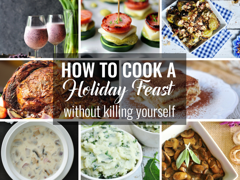 How to Cook a Holiday Feast without Killing Yourself