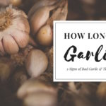 How Long Does Garlic Last? 3 Signs of Bad Garlic and Tips on Proper Storage